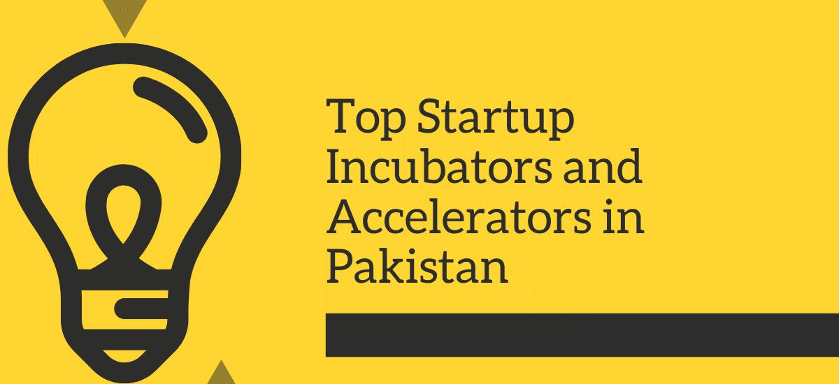 The Top Startup Incubators and Accelerators in Pakistan